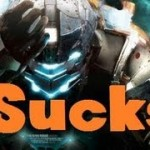 Dead Space 3 Sucks