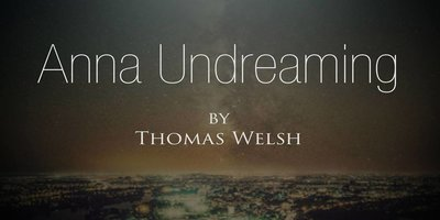Anna Undreaming will be published by Owl Hollow Press